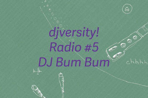 djversity! Radio #5 mit DJ Bum Bum