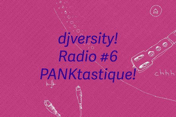 djversity! Radio #6 mit PANKtastique